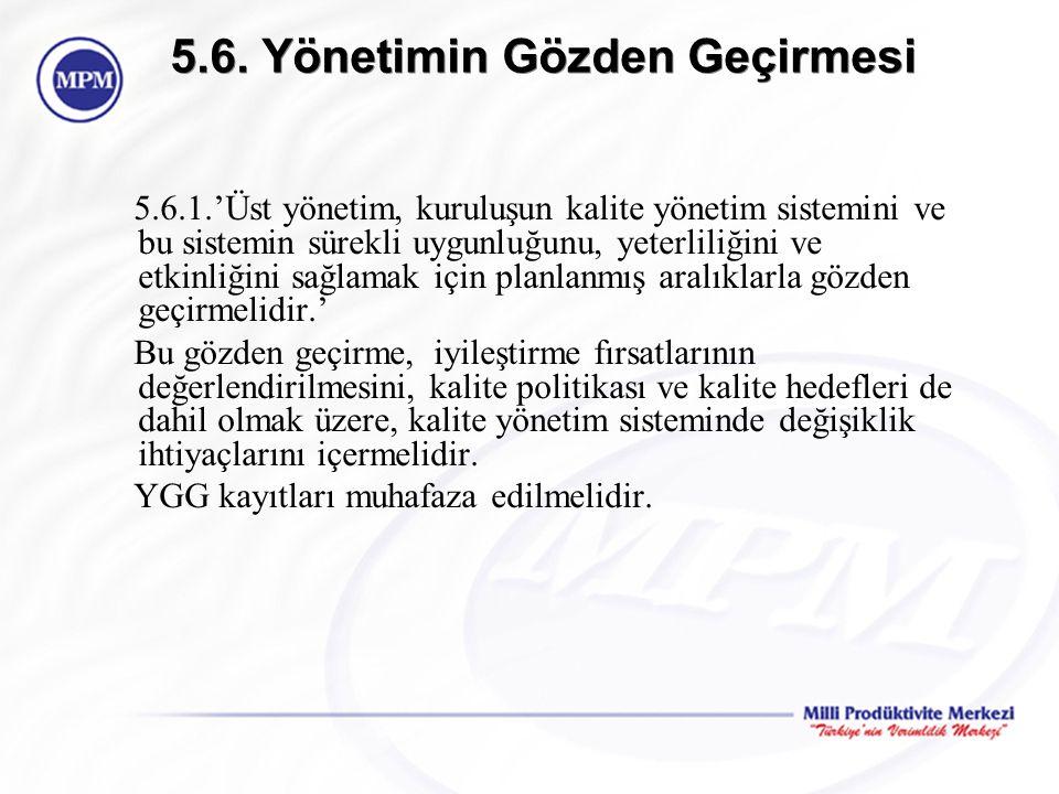 5.6. Yönetimin Gözden Geçirmesi 5.6.1.'Üst yönetim, kuruluşun kalite yönetim sistemini ve bu sistemin sürekli uygunluğunu, yeterliliğini ve etkinliğin