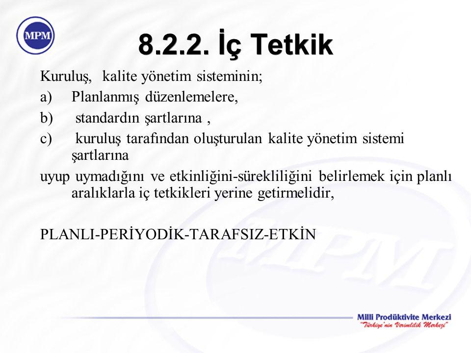 8.2.2. İç Tetkik Kuruluş, kalite yönetim sisteminin; a)Planlanmış düzenlemelere, b) standardın şartlarına, c) kuruluş tarafından oluşturulan kalite yö