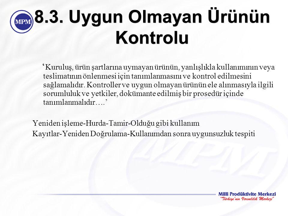 8.3. Uygun Olmayan Ürünün Kontrolu ' Kuruluş, ürün şartlarına uymayan ürünün, yanlışlıkla kullanımının veya teslimatının önlenmesi için tanımlanmasını