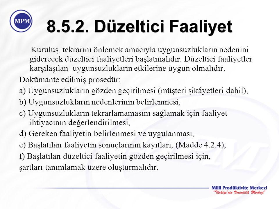 8.5.2. Düzeltici Faaliyet Kuruluş, tekrarını önlemek amacıyla uygunsuzlukların nedenini giderecek düzeltici faaliyetleri başlatmalıdır. Düzeltici faal