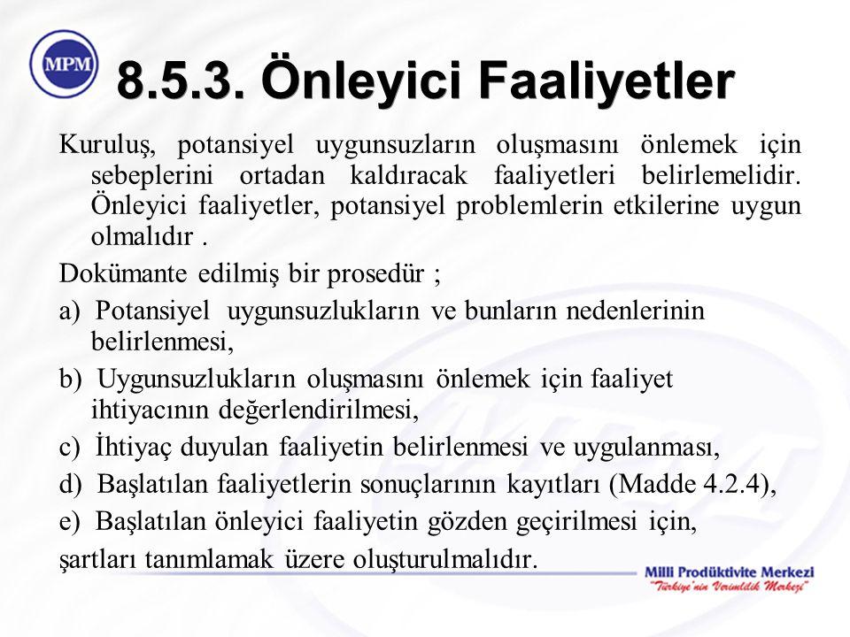 8.5.3. Önleyici Faaliyetler Kuruluş, potansiyel uygunsuzların oluşmasını önlemek için sebeplerini ortadan kaldıracak faaliyetleri belirlemelidir. Önle