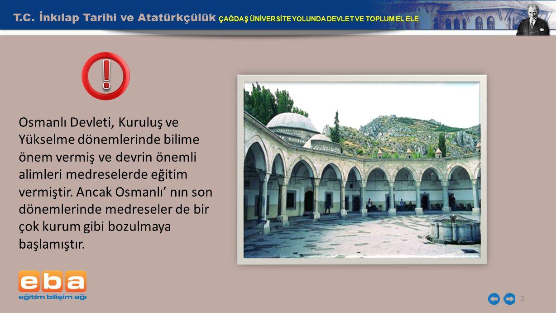 T.C. İnkılap Tarihi ve Atatürkçülük ÇAĞDAŞ ÜNİVERSİTE YOLUNDA DEVLET VE TOPLUM EL ELE 3 Osmanlı Devleti, Kuruluş ve Yükselme dönemlerinde bilime önem