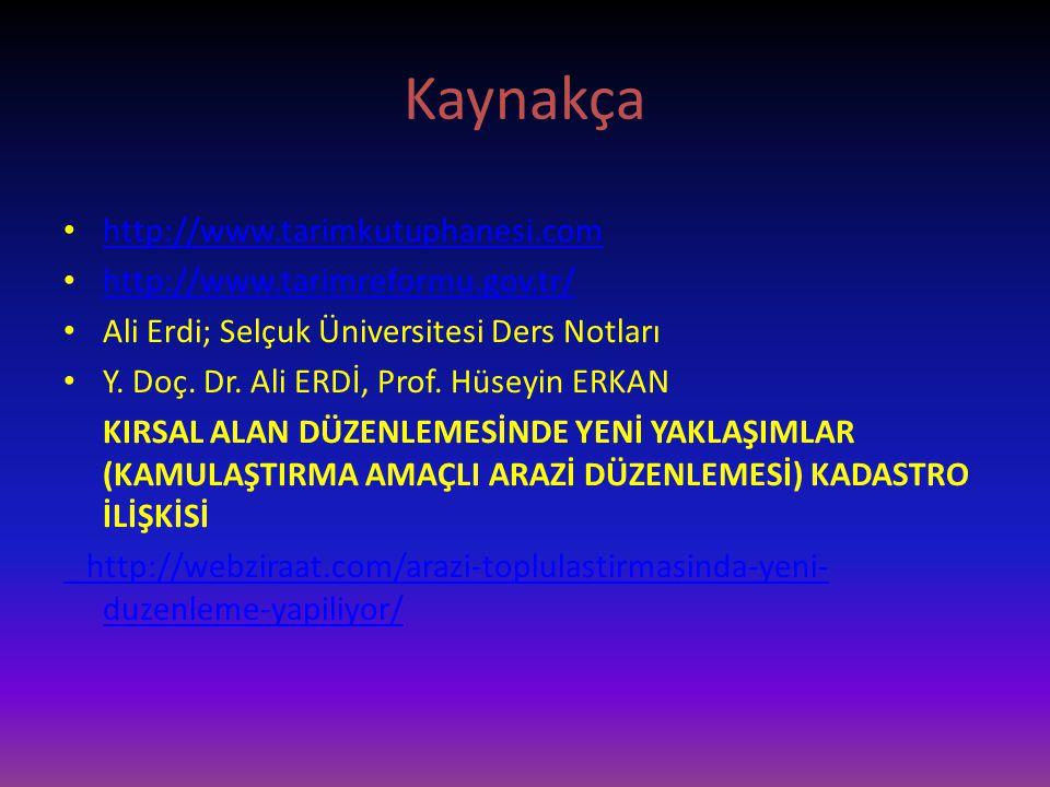 Kaynakça http://www.tarimkutuphanesi.com http://www.tarimreformu.gov.tr/ Ali Erdi; Selçuk Üniversitesi Ders Notları Y.