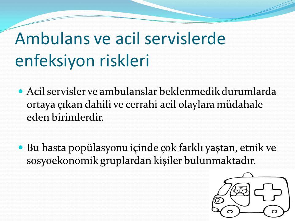 Ambulans ve acil servislerde enfeksiyon riskleri Acil servisler ve ambulanslar beklenmedik durumlarda ortaya çıkan dahili ve cerrahi acil olaylara müd