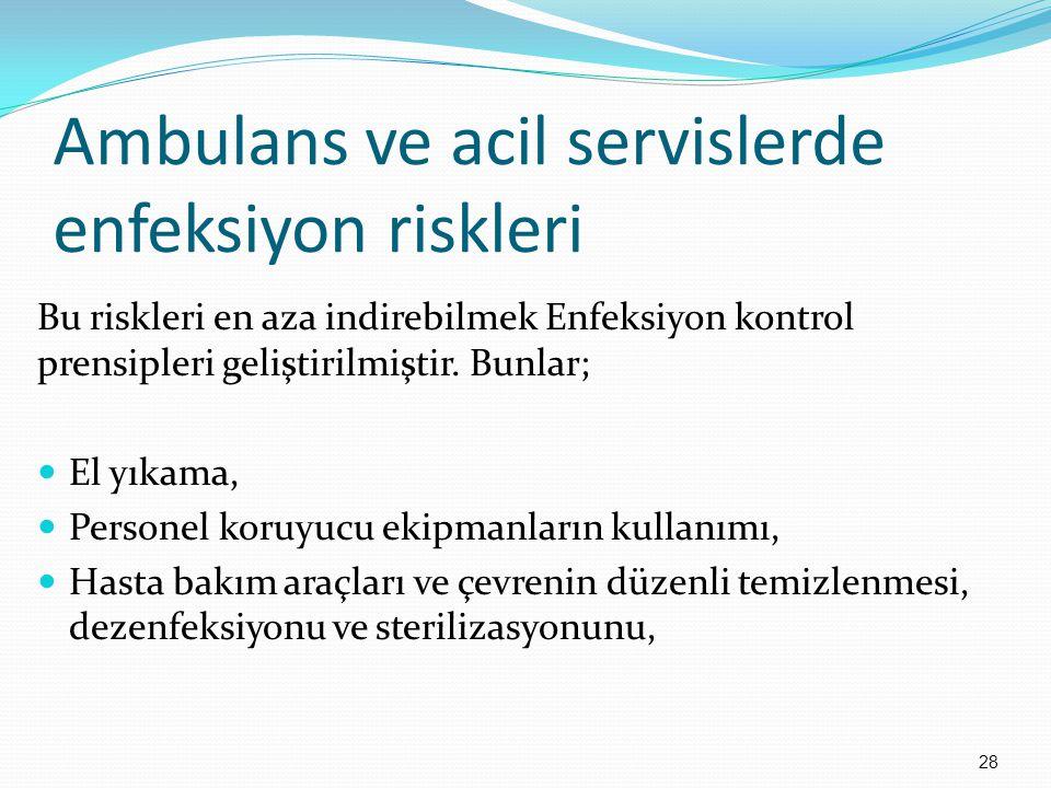 Ambulans ve acil servislerde enfeksiyon riskleri Bu riskleri en aza indirebilmek Enfeksiyon kontrol prensipleri geliştirilmiştir. Bunlar; El yıkama, P