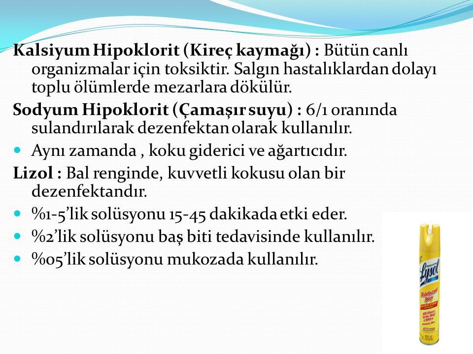 Kalsiyum Hipoklorit (Kireç kaymağı) : Bütün canlı organizmalar için toksiktir. Salgın hastalıklardan dolayı toplu ölümlerde mezarlara dökülür. Sodyum