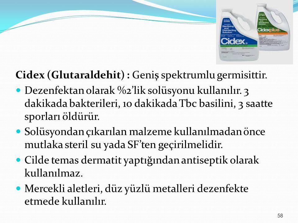 Cidex (Glutaraldehit) : Geniş spektrumlu germisittir. Dezenfektan olarak %2'lik solüsyonu kullanılır. 3 dakikada bakterileri, 10 dakikada Tbc basilini