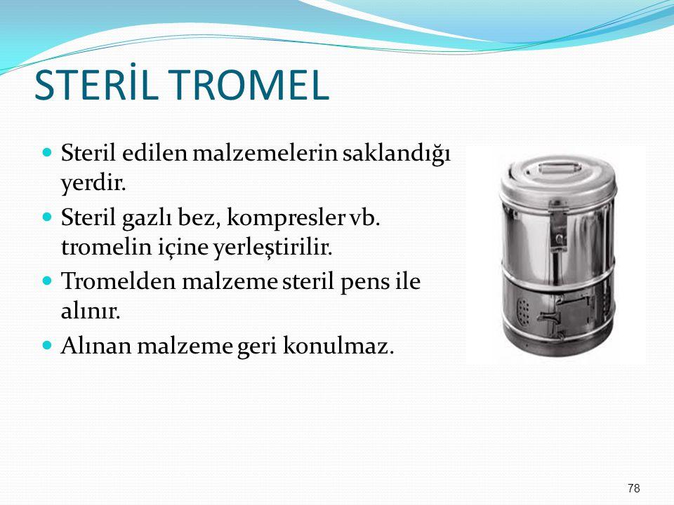 STERİL TROMEL Steril edilen malzemelerin saklandığı yerdir. Steril gazlı bez, kompresler vb. tromelin içine yerleştirilir. Tromelden malzeme steril pe