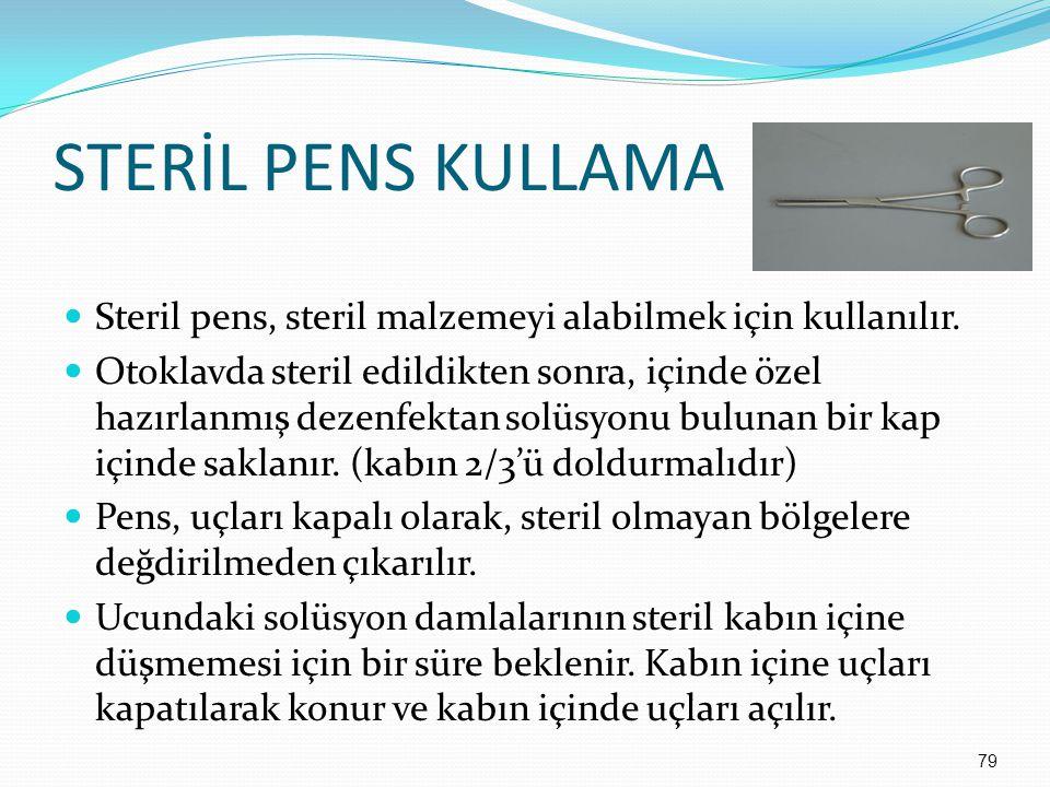 STERİL PENS KULLAMA Steril pens, steril malzemeyi alabilmek için kullanılır. Otoklavda steril edildikten sonra, içinde özel hazırlanmış dezenfektan so