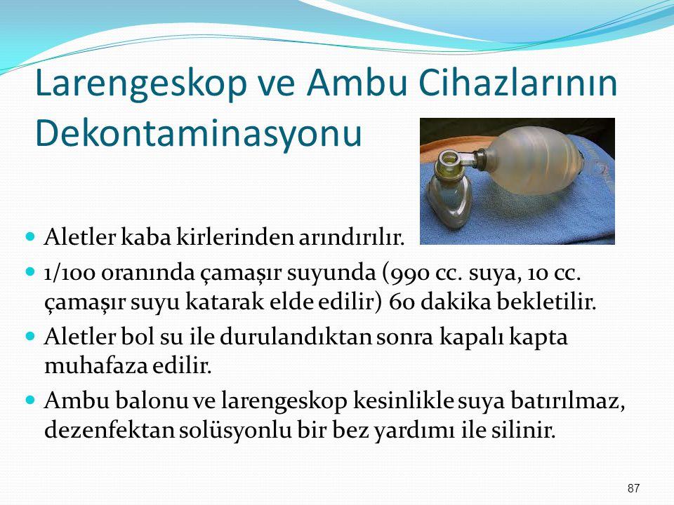 Larengeskop ve Ambu Cihazlarının Dekontaminasyonu Aletler kaba kirlerinden arındırılır. 1/100 oranında çamaşır suyunda (990 cc. suya, 10 cc. çamaşır s