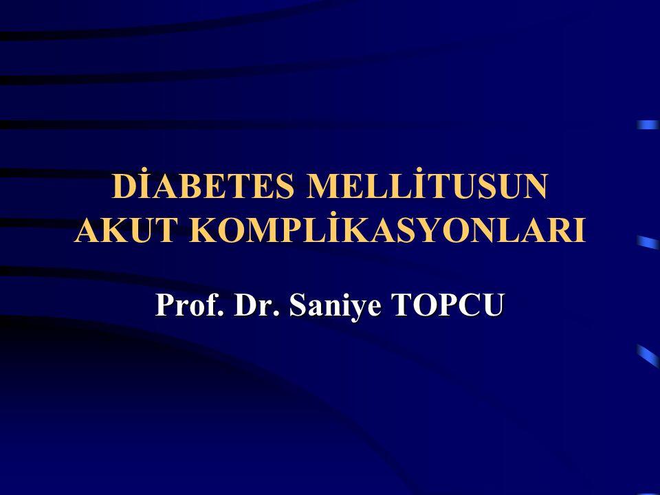 DİABETES MELLİTUSUN AKUT KOMPLİKASYONLARI Prof. Dr. Saniye TOPCU