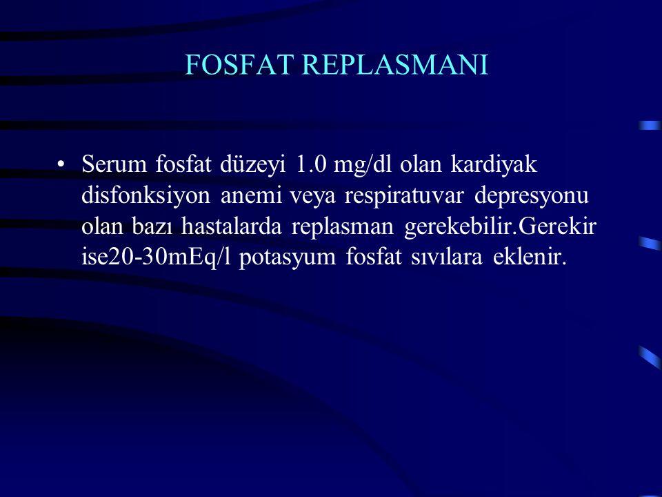 FOSFAT REPLASMANI Serum fosfat düzeyi 1.0 mg/dl olan kardiyak disfonksiyon anemi veya respiratuvar depresyonu olan bazı hastalarda replasman gerekebilir.Gerekir ise20-30mEq/l potasyum fosfat sıvılara eklenir.