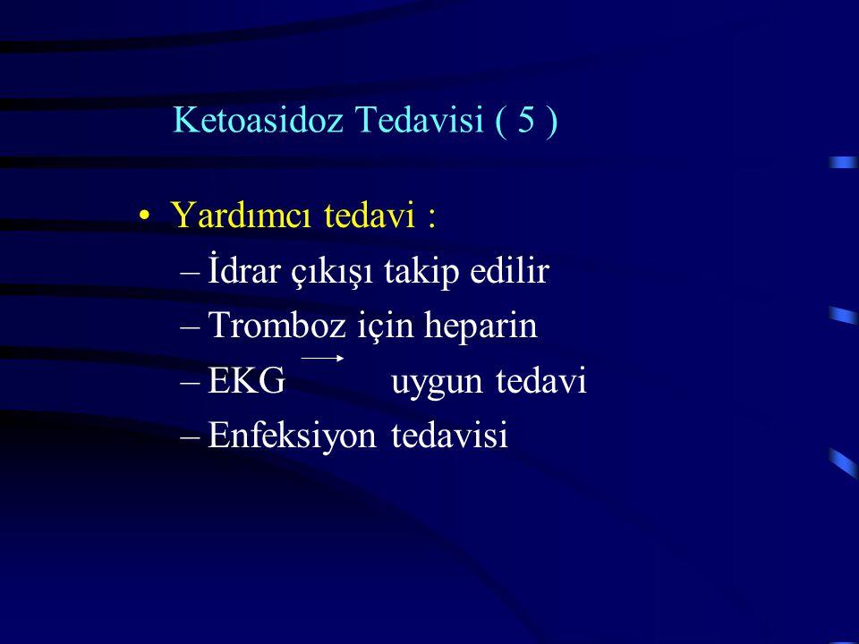 Ketoasidoz Tedavisi ( 5 ) Yardımcı tedavi : –İdrar çıkışı takip edilir –Tromboz için heparin –EKG uygun tedavi –Enfeksiyon tedavisi