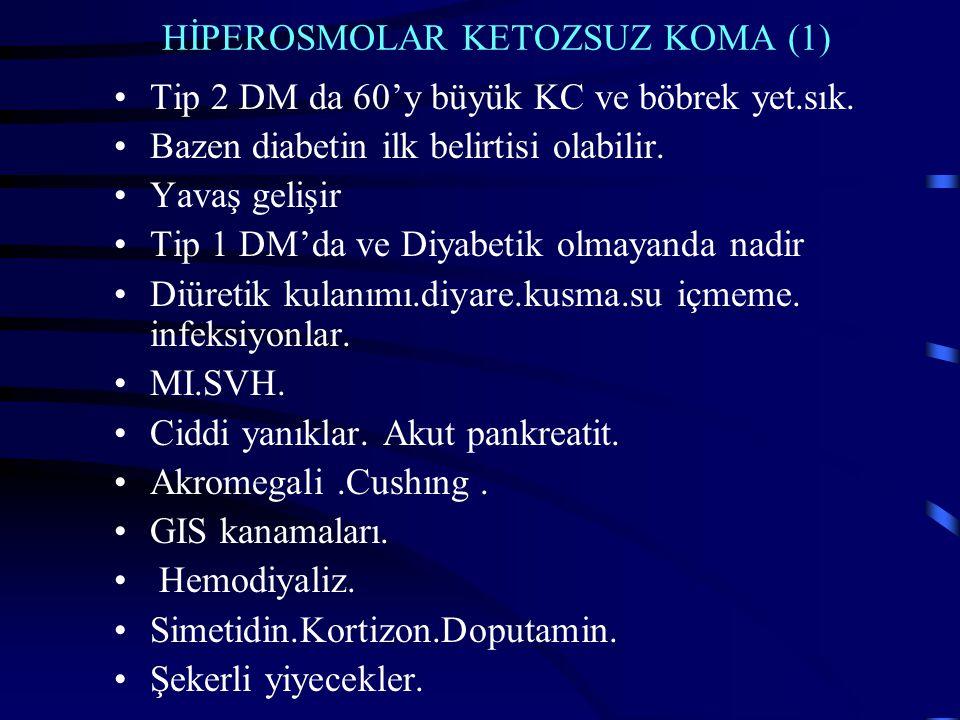 HİPEROSMOLAR KETOZSUZ KOMA (1) Tip 2 DM da 60'y büyük KC ve böbrek yet.sık.