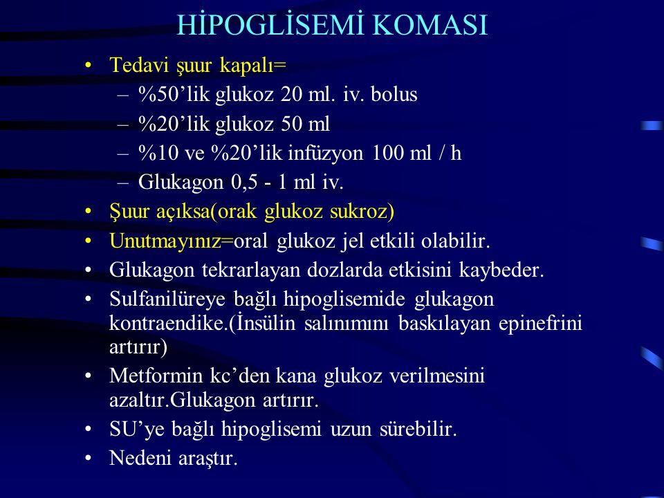 HİPOGLİSEMİ KOMASI Tedavi şuur kapalı= –%50'lik glukoz 20 ml.
