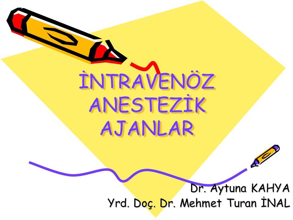 İNTRAVENÖZ ANESTEZİK AJANLAR Dr. Aytuna KAHYA Yrd. Doç. Dr. Mehmet Turan İNAL