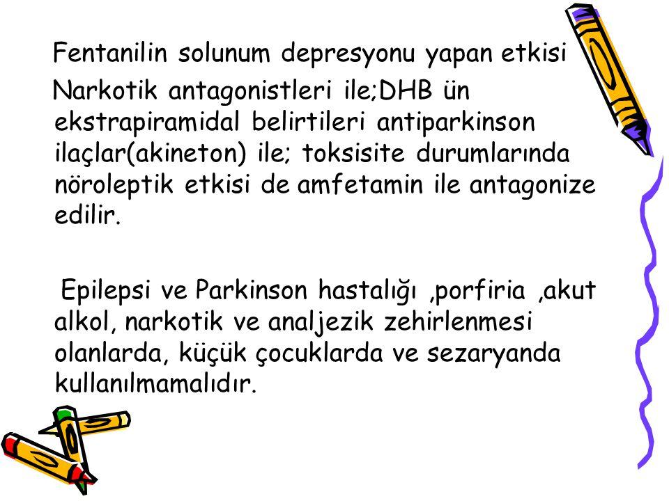Fentanilin solunum depresyonu yapan etkisi Narkotik antagonistleri ile;DHB ün ekstrapiramidal belirtileri antiparkinson ilaçlar(akineton) ile; toksisi