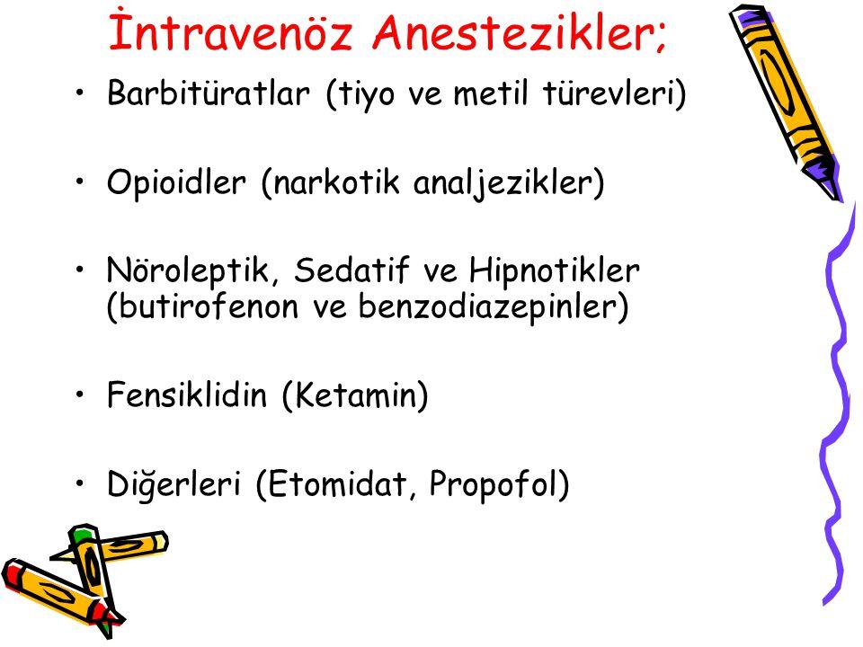 İntravenöz Anestezikler; Barbitüratlar (tiyo ve metil türevleri) Opioidler (narkotik analjezikler) Nöroleptik, Sedatif ve Hipnotikler (butirofenon ve