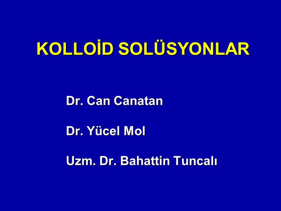 KOLLOİD SOLÜSYONLAR Dr. Can Canatan Dr. Yücel Mol Uzm. Dr. Bahattin Tuncalı
