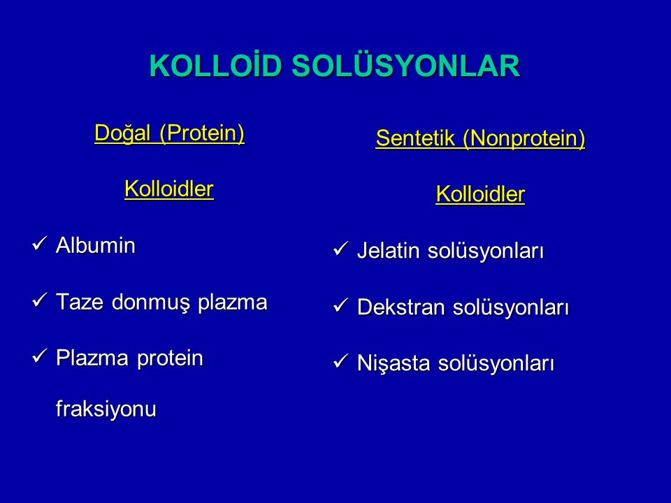 KOLLOİD SOLÜSYONLAR Doğal (Protein) Kolloidler Albumin Albumin Taze donmuş plazma Taze donmuş plazma Plazma protein fraksiyonu Plazma protein fraksiyo