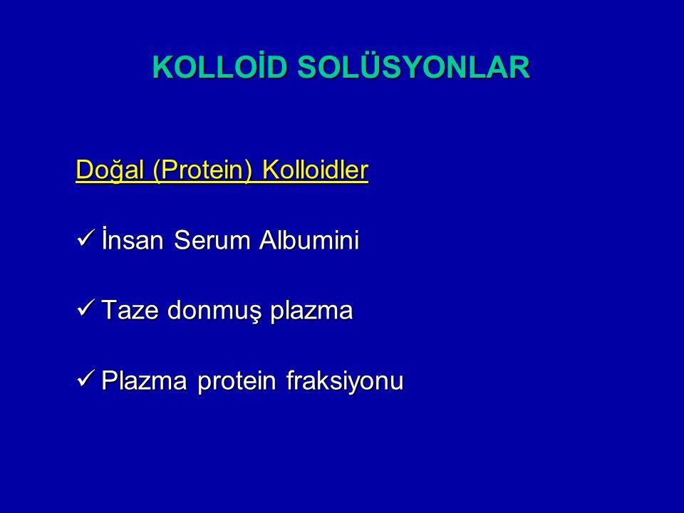 KOLLOİD SOLÜSYONLAR Doğal (Protein) Kolloidler İnsan Serum Albumini İnsan Serum Albumini Taze donmuş plazma Taze donmuş plazma Plazma protein fraksiyo