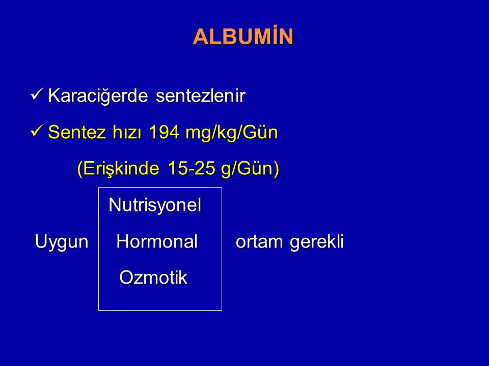 ALBUMİN Karaciğerde sentezlenir Karaciğerde sentezlenir Sentez hızı 194 mg/kg/Gün Sentez hızı 194 mg/kg/Gün (Erişkinde 15-25 g/Gün) (Erişkinde 15-25 g