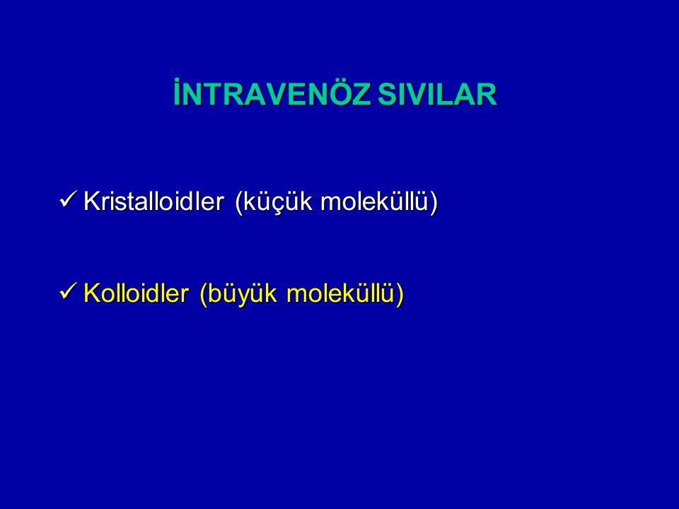 İNTRAVENÖZ SIVILAR Kristalloidler (küçük moleküllü) Kristalloidler (küçük moleküllü) Kolloidler (büyük moleküllü) Kolloidler (büyük moleküllü)