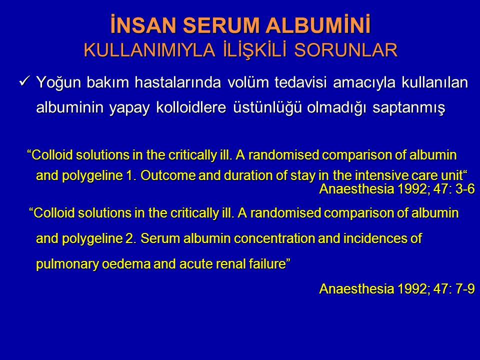 İNSAN SERUM ALBUMİNİ KULLANIMIYLA İLİŞKİLİ SORUNLAR Yoğun bakım hastalarında volüm tedavisi amacıyla kullanılan albuminin yapay kolloidlere üstünlüğü