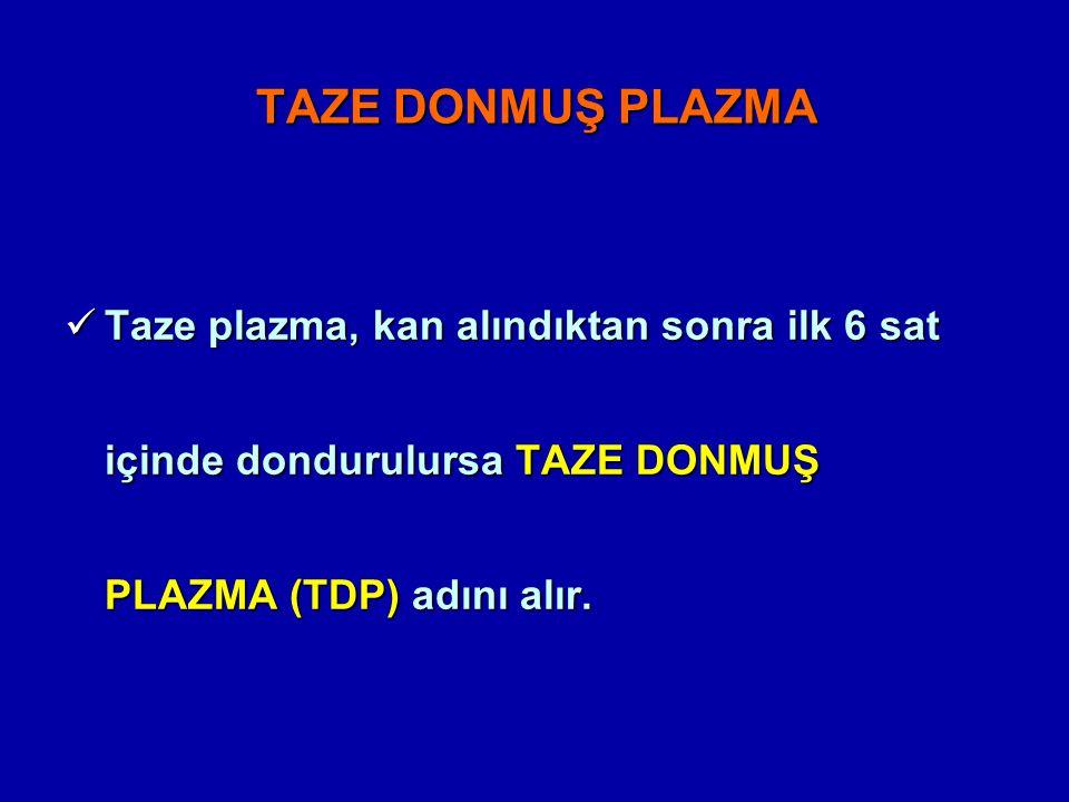 TAZE DONMUŞ PLAZMA Taze plazma, kan alındıktan sonra ilk 6 sat içinde dondurulursa TAZE DONMUŞ PLAZMA (TDP) adını alır. Taze plazma, kan alındıktan so