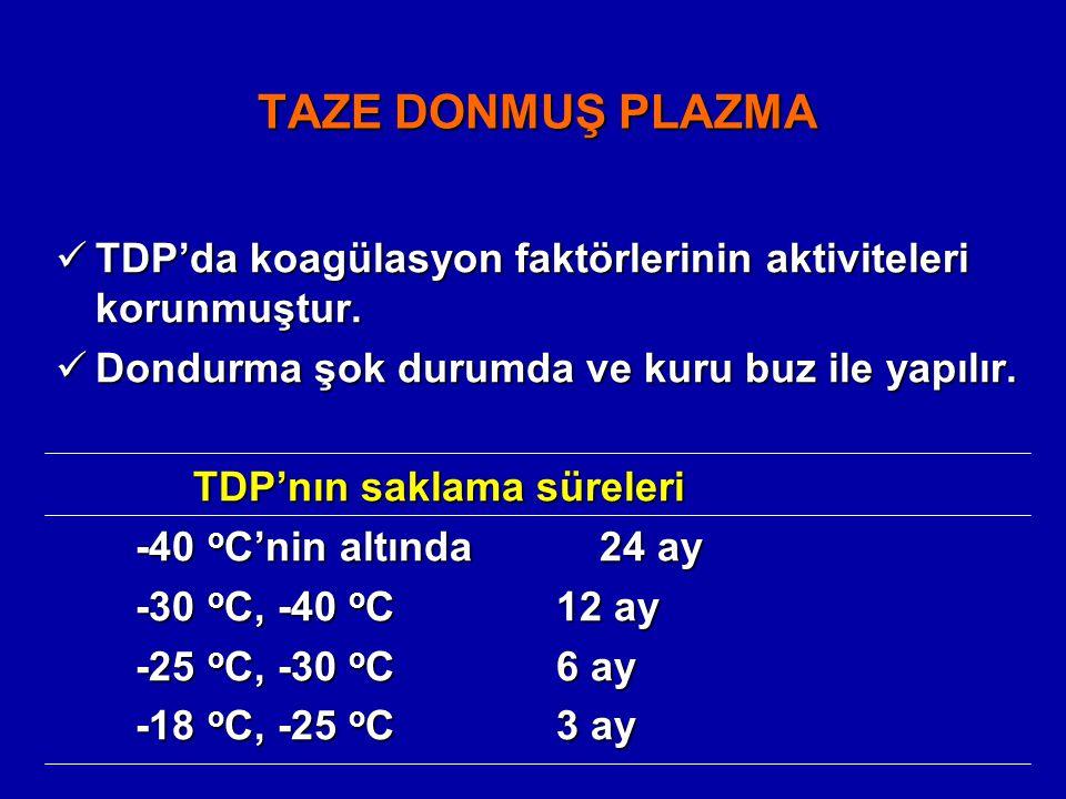 TAZE DONMUŞ PLAZMA TDP'da koagülasyon faktörlerinin aktiviteleri korunmuştur. TDP'da koagülasyon faktörlerinin aktiviteleri korunmuştur. Dondurma şok