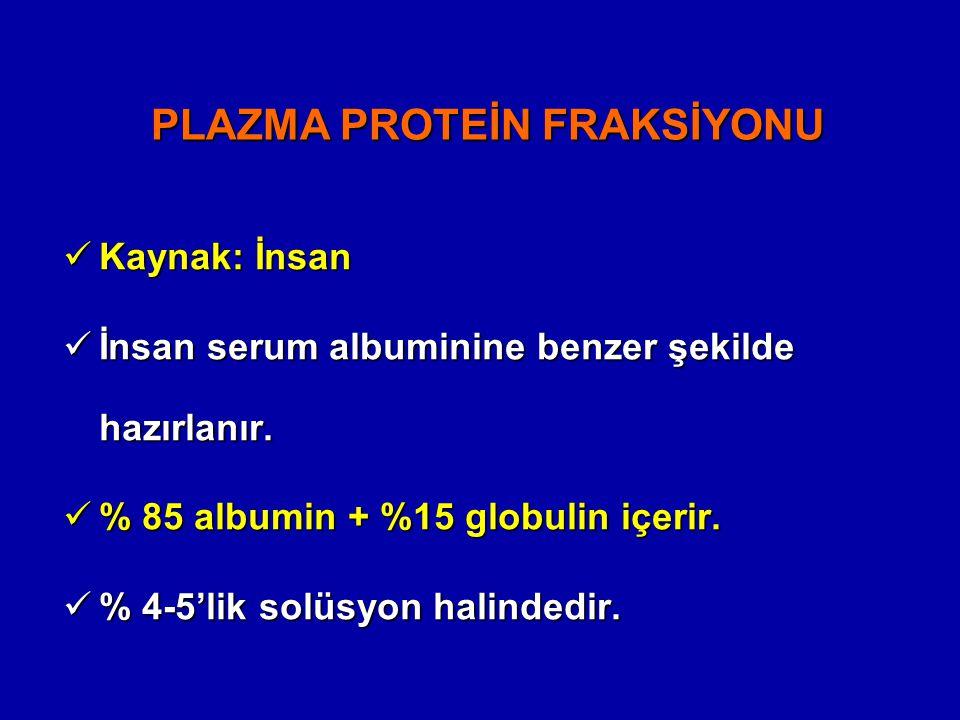PLAZMA PROTEİN FRAKSİYONU Kaynak: İnsan Kaynak: İnsan İnsan serum albuminine benzer şekilde hazırlanır. İnsan serum albuminine benzer şekilde hazırlan