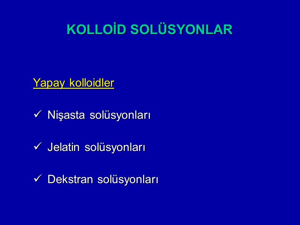 KOLLOİD SOLÜSYONLAR Yapay kolloidler Nişasta solüsyonları Nişasta solüsyonları Jelatin solüsyonları Jelatin solüsyonları Dekstran solüsyonları Dekstra