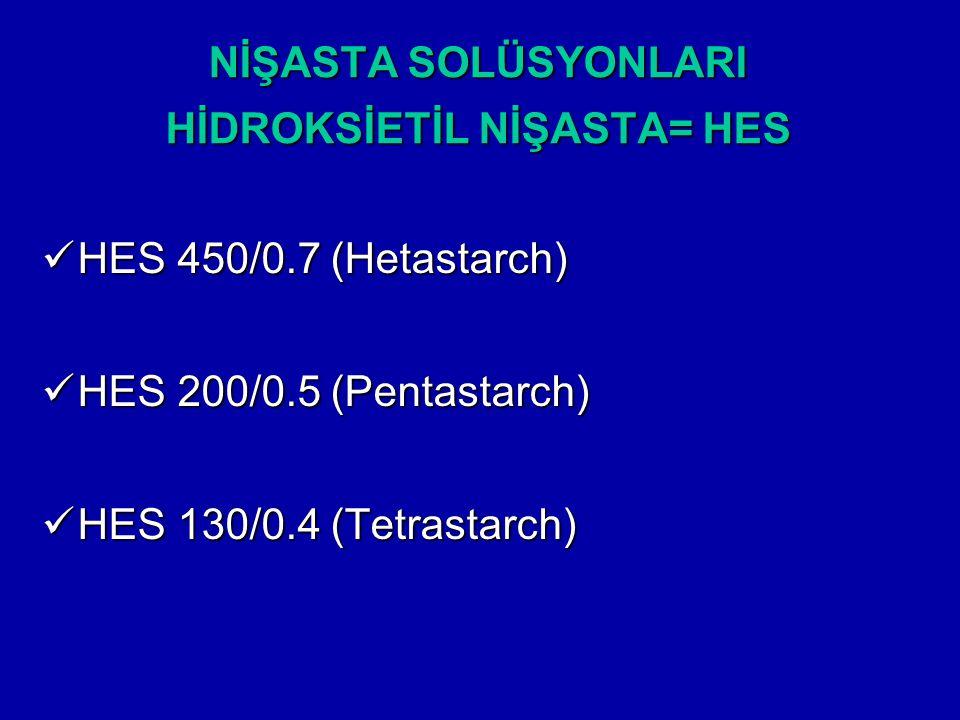 NİŞASTA SOLÜSYONLARI HİDROKSİETİL NİŞASTA= HES HES 450/0.7 (Hetastarch) HES 450/0.7 (Hetastarch) HES 200/0.5 (Pentastarch) HES 200/0.5 (Pentastarch) H