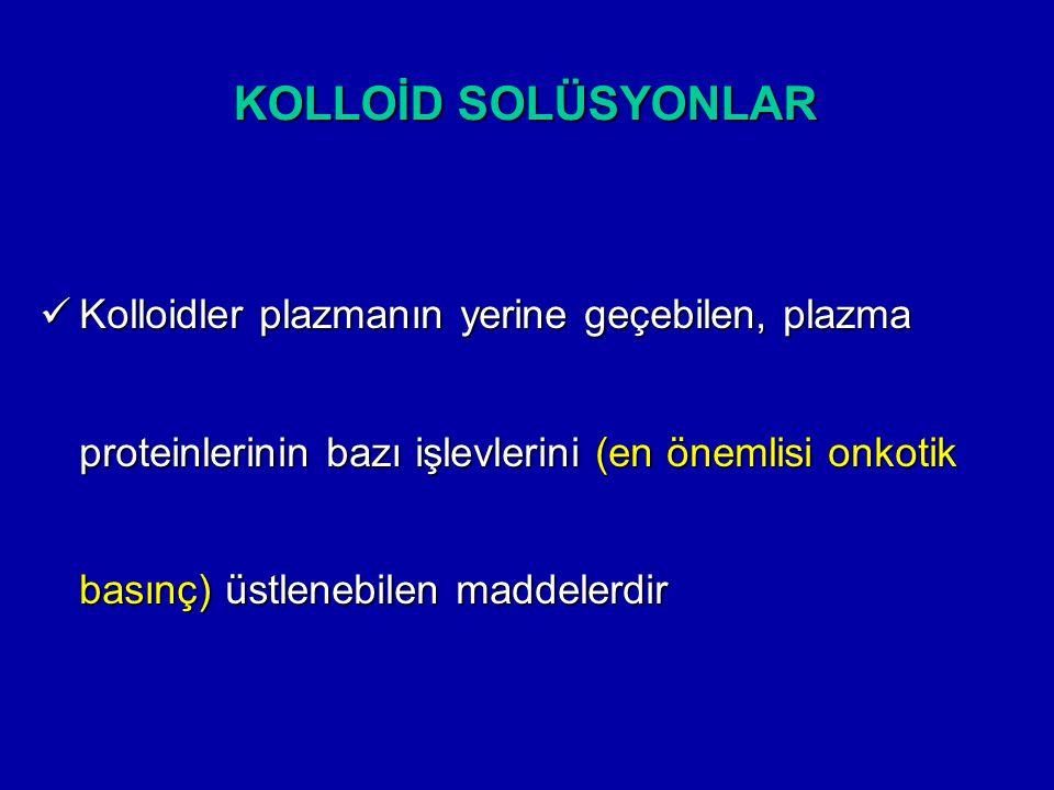 KOLLOİD SOLÜSYONLAR Kolloidler plazmanın yerine geçebilen, plazma proteinlerinin bazı işlevlerini (en önemlisi onkotik basınç) üstlenebilen maddelerdi