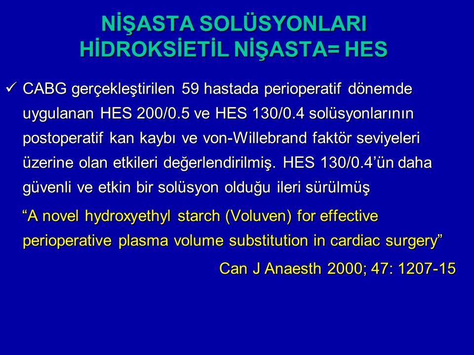 NİŞASTA SOLÜSYONLARI HİDROKSİETİL NİŞASTA= HES CABG gerçekleştirilen 59 hastada perioperatif dönemde uygulanan HES 200/0.5 ve HES 130/0.4 solüsyonları