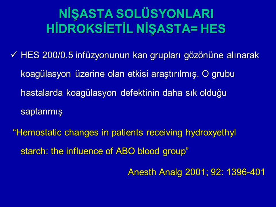 NİŞASTA SOLÜSYONLARI HİDROKSİETİL NİŞASTA= HES HES 200/0.5 infüzyonunun kan grupları gözönüne alınarak koagülasyon üzerine olan etkisi araştırılmış. O