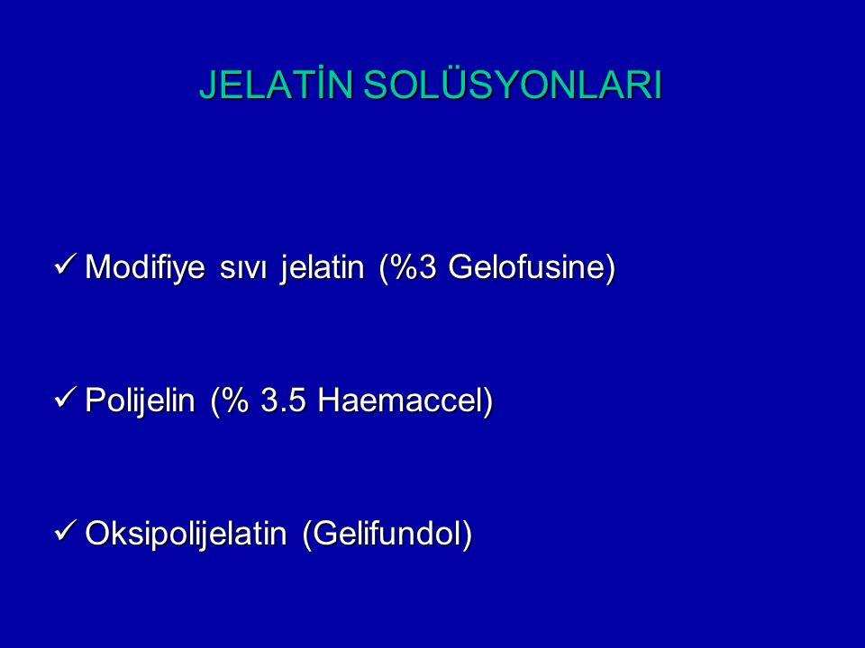 JELATİN SOLÜSYONLARI Modifiye sıvı jelatin (%3 Gelofusine) Modifiye sıvı jelatin (%3 Gelofusine) Polijelin (% 3.5 Haemaccel) Polijelin (% 3.5 Haemacce