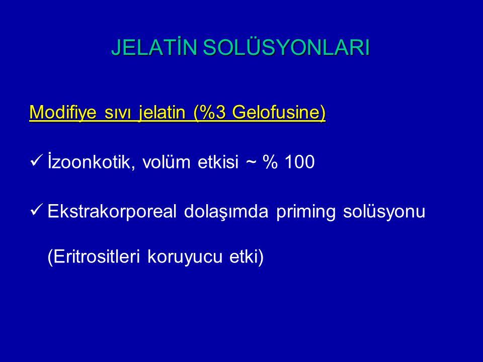 JELATİN SOLÜSYONLARI Modifiye sıvı jelatin (%3 Gelofusine) İzoonkotik, volüm etkisi ~ % 100 Ekstrakorporeal dolaşımda priming solüsyonu (Eritrositleri