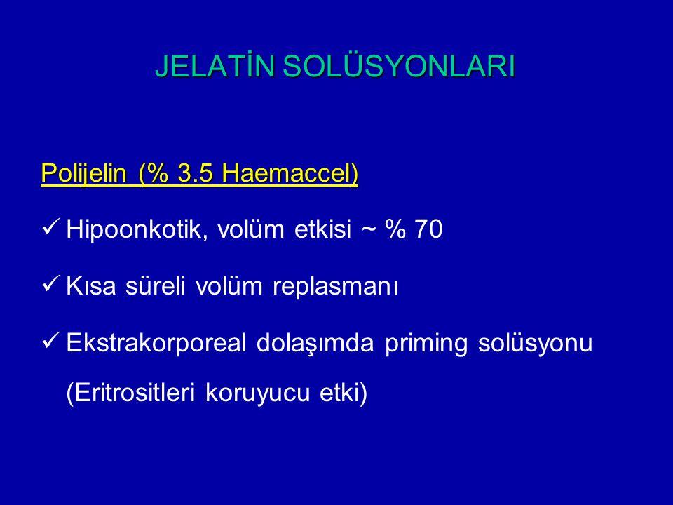 JELATİN SOLÜSYONLARI Polijelin (% 3.5 Haemaccel) Hipoonkotik, volüm etkisi ~ % 70 Kısa süreli volüm replasmanı Ekstrakorporeal dolaşımda priming solüs