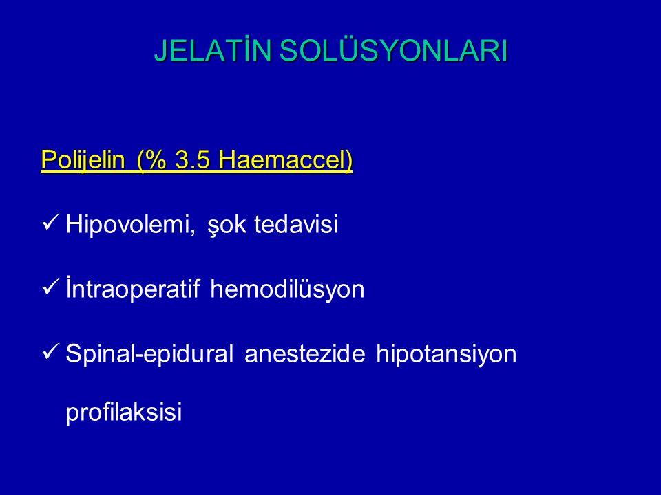 JELATİN SOLÜSYONLARI Polijelin (% 3.5 Haemaccel) Hipovolemi, şok tedavisi İntraoperatif hemodilüsyon Spinal-epidural anestezide hipotansiyon profilaks