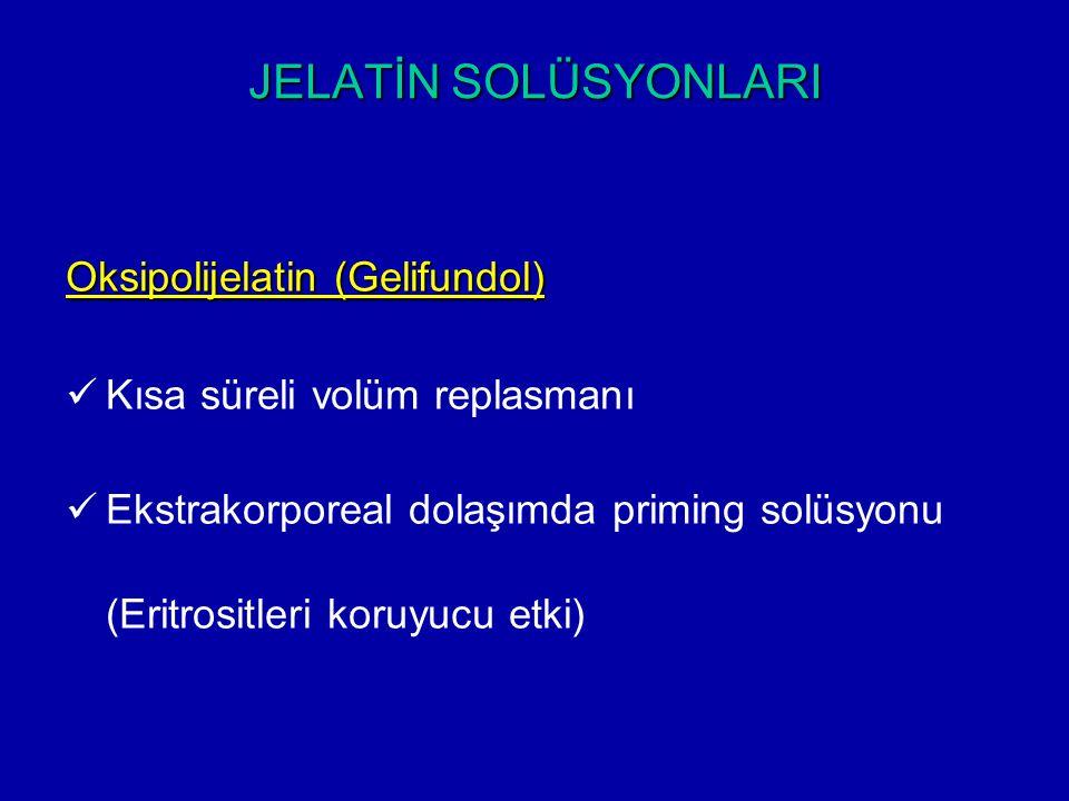 JELATİN SOLÜSYONLARI Oksipolijelatin (Gelifundol) Kısa süreli volüm replasmanı Ekstrakorporeal dolaşımda priming solüsyonu (Eritrositleri koruyucu etk