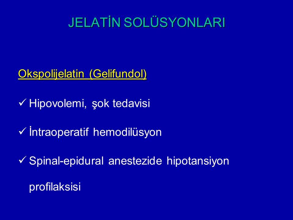 JELATİN SOLÜSYONLARI Okspolijelatin (Gelifundol) Hipovolemi, şok tedavisi İntraoperatif hemodilüsyon Spinal-epidural anestezide hipotansiyon profilaks