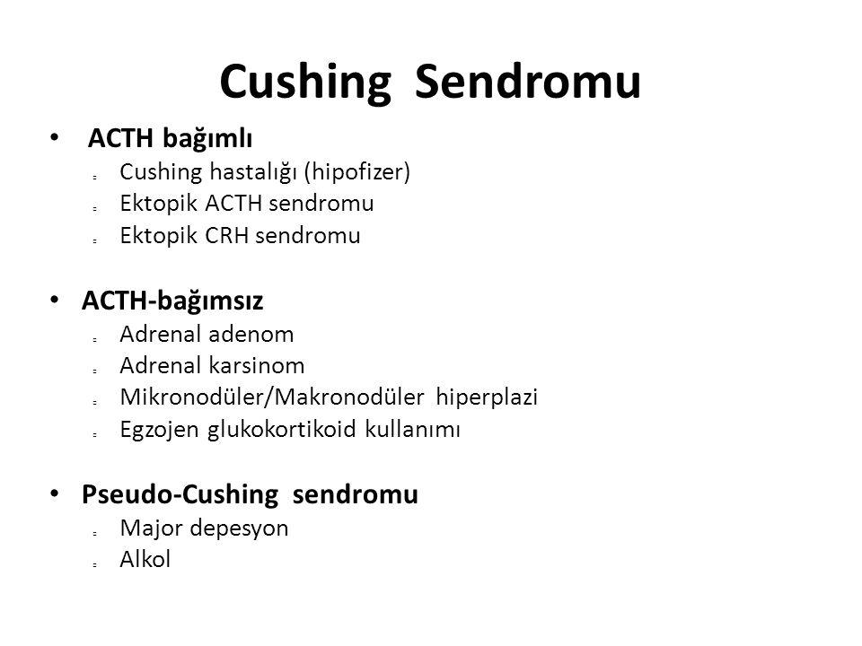 Cushing Sendromu ACTH bağımlı Cushing hastalığı (hipofizer) Ektopik ACTH sendromu Ektopik CRH sendromu ACTH-bağımsız Adrenal adenom Adrenal karsinom M