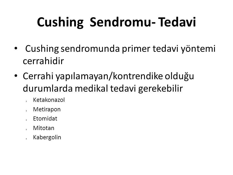 Cushing Sendromu- Tedavi Cushing sendromunda primer tedavi yöntemi cerrahidir Cerrahi yapılamayan/kontrendike olduğu durumlarda medikal tedavi gerekeb