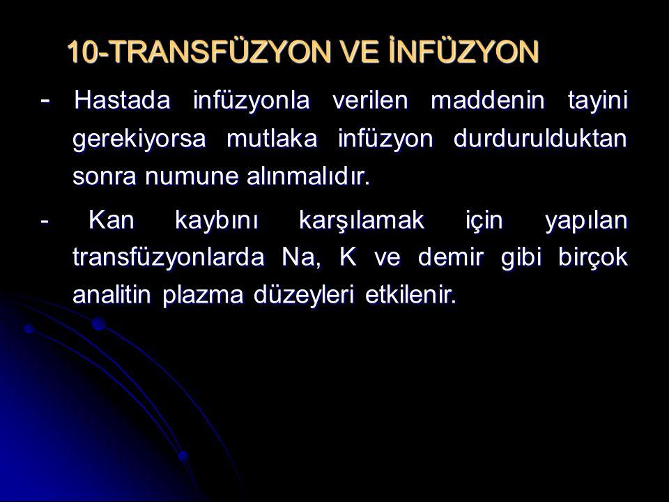 10-TRANSFÜZYON VE İNFÜZYON 10-TRANSFÜZYON VE İNFÜZYON - Hastada infüzyonla verilen maddenin tayini gerekiyorsa mutlaka infüzyon durdurulduktan sonra n