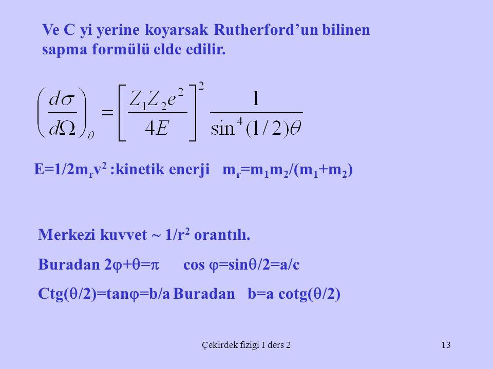 Çekirdek fizigi I ders 213 Ve C yi yerine koyarsak Rutherford'un bilinen sapma formülü elde edilir.