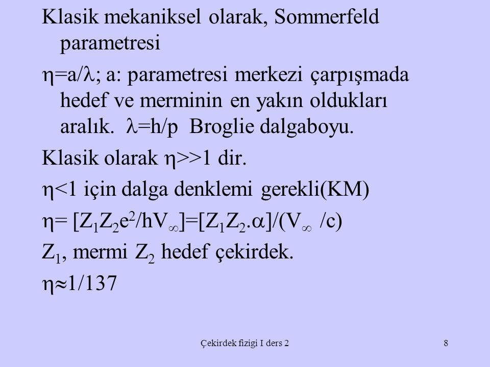Klasik mekaniksel olarak, Sommerfeld parametresi  =a/ ; a: parametresi merkezi çarpışmada hedef ve merminin en yakın oldukları aralık.