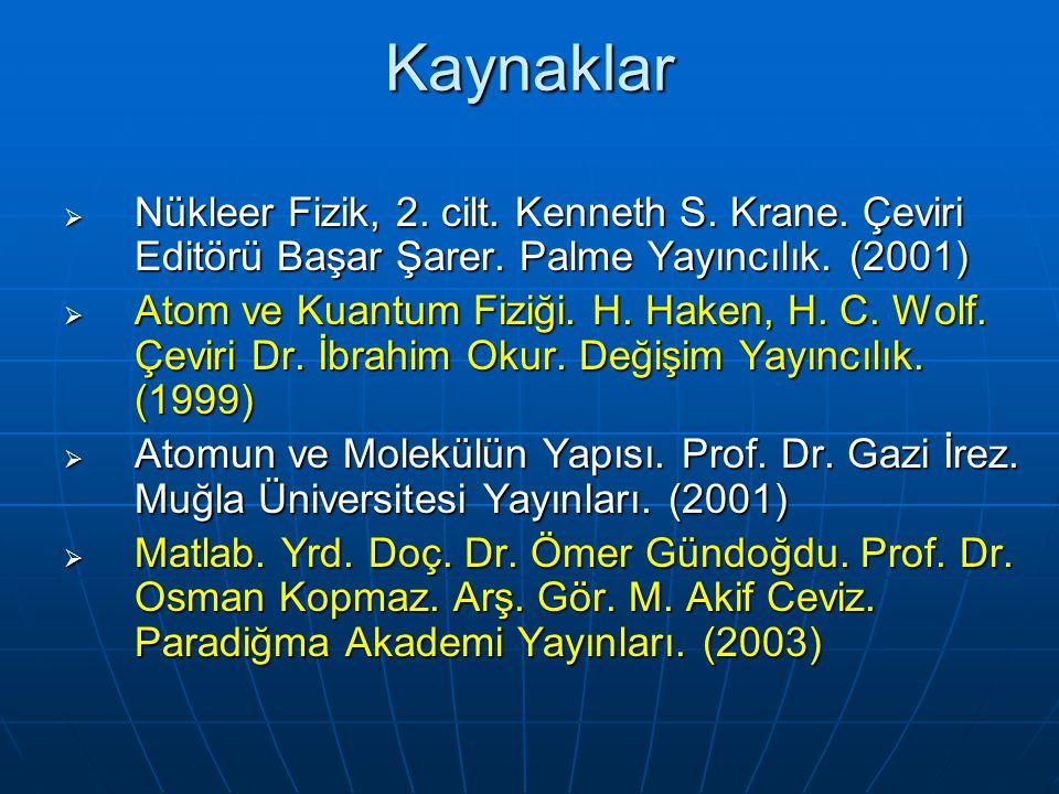 Kaynaklar  Nükleer Fizik, 2. cilt. Kenneth S. Krane. Çeviri Editörü Başar Şarer. Palme Yayıncılık. (2001)  Atom ve Kuantum Fiziği. H. Haken, H. C. W