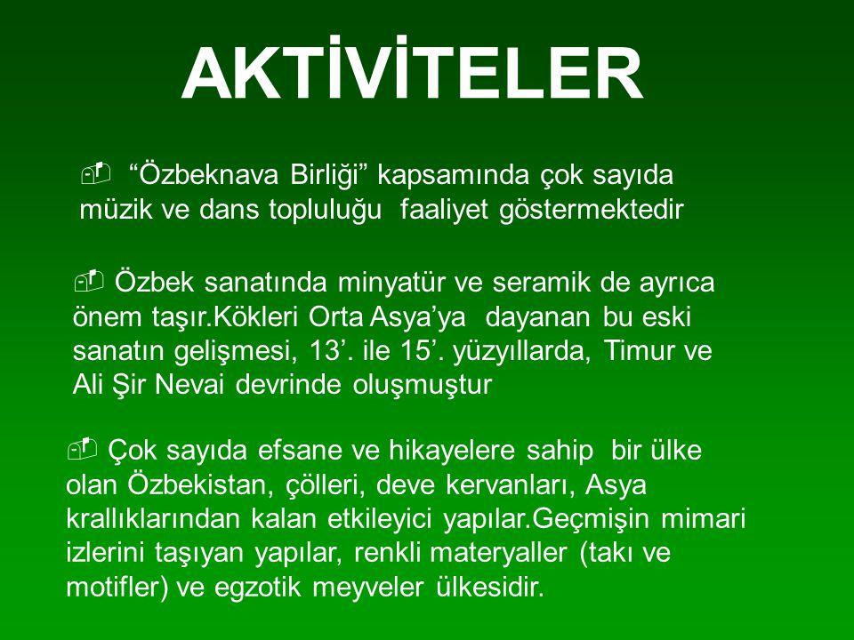 """AKTİVİTELER   """"Özbeknava Birliği"""" kapsamında çok sayıda müzik ve dans topluluğu faaliyet göstermektedir   Özbek sanatında minyatür ve seramik de a"""