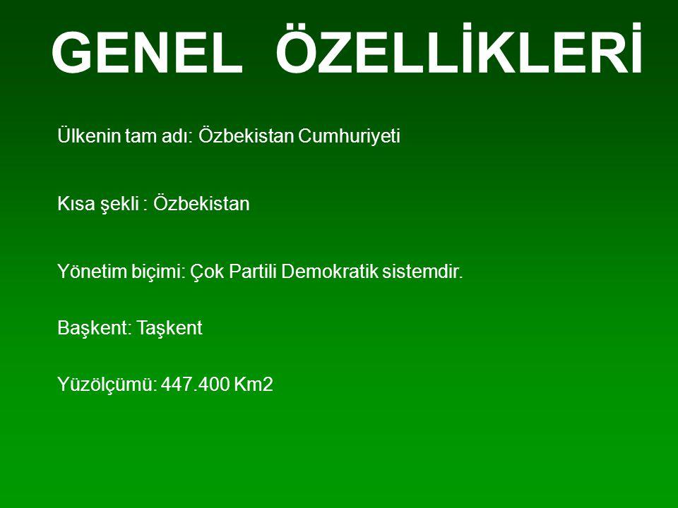 Ülkenin tam adı: Özbekistan Cumhuriyeti Kısa şekli : Özbekistan Yönetim biçimi: Çok Partili Demokratik sistemdir. Başkent: Taşkent Yüzölçümü: 447.400